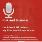 Advent IM podcast - sophisticated attacks